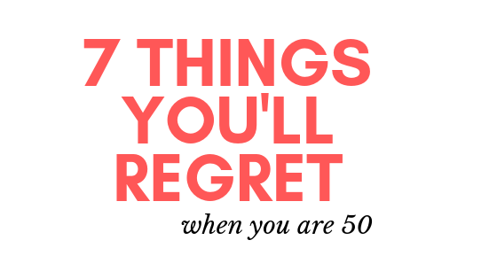 7 Things you'll REgret